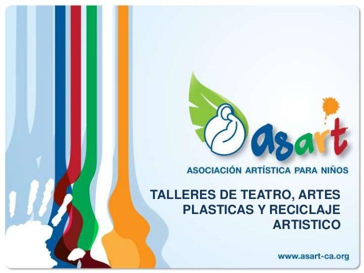 TALLERES DE TEATRO, ARTES PLASTICAS Y RECICLAJE ARTISTICO<br />