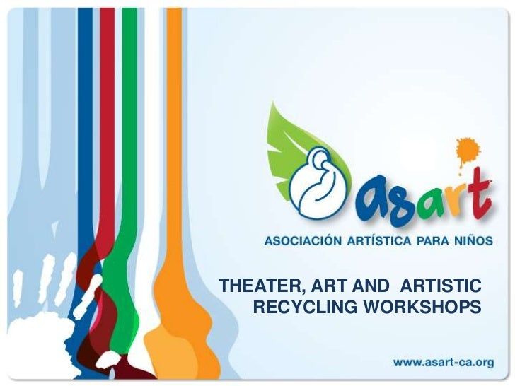 THEATER, ART AND  ARTISTIC RECYCLING WORKSHOPS <br />