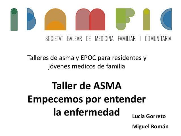Talleres de asma y EPOC para residentes y jóvenes medicos de familia Taller de ASMA Empecemos por entender la enfermedad L...