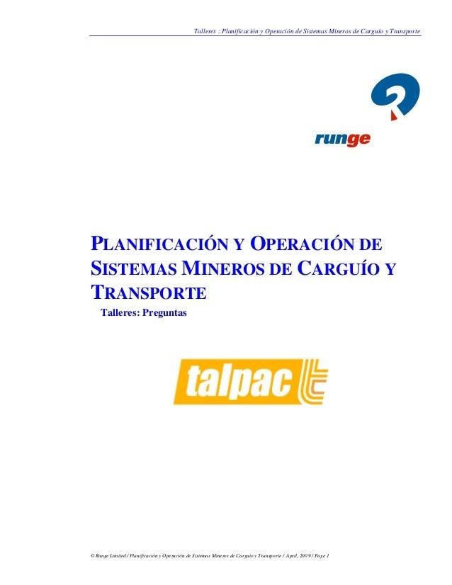 Talleres : Planificación y Operación de Sistemas Mineros de Carguío y Transporte © Runge Limited / Planificación y Operaci...