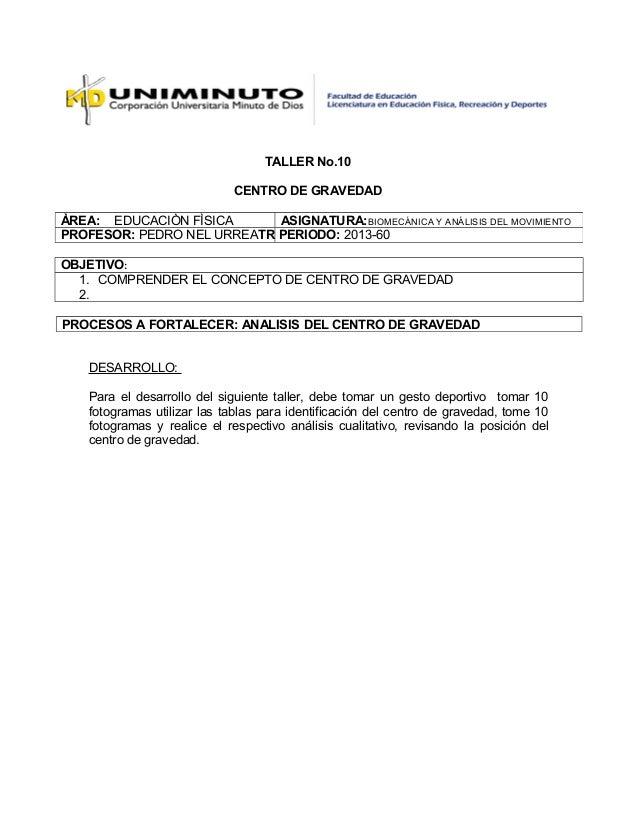 TALLER No.10 CENTRO DE GRAVEDAD ÀREA: EDUCACIÒN FÌSICA ASIGNATURA: BIOMECÁNICA Y ANÁLISIS DEL MOVIMIENTO PROFESOR: PEDRO N...