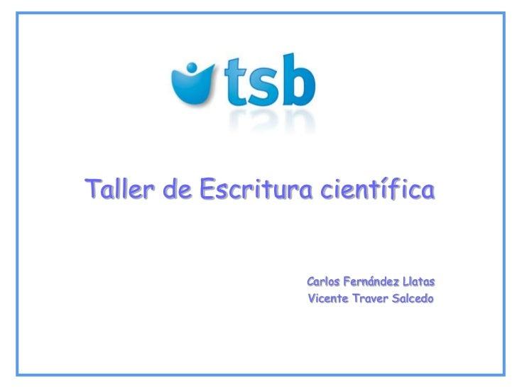 Taller de Escritura científica<br />Carlos Fernández Llatas<br />Vicente Traver Salcedo<br />
