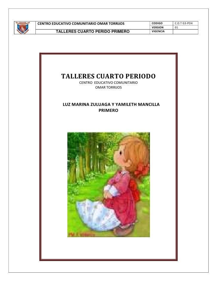 TALLERES CUARTO PERIODOCENTRO  EDUCATIVO COMUNITARIOOMAR TORRIJOS           LUZ MARINA ZULUAGA Y YAMILETH MANCILLAPRIMERO<...
