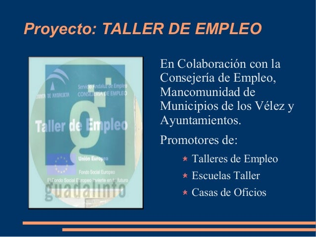 Proyecto: TALLER DE EMPLEOEn Colaboración con laConsejería de Empleo,Mancomunidad deMunicipios de los Vélez yAyuntamientos...