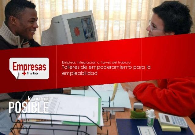 Emplea: Integración a través del trabajoTalleres de empoderamiento para laempleabilidad