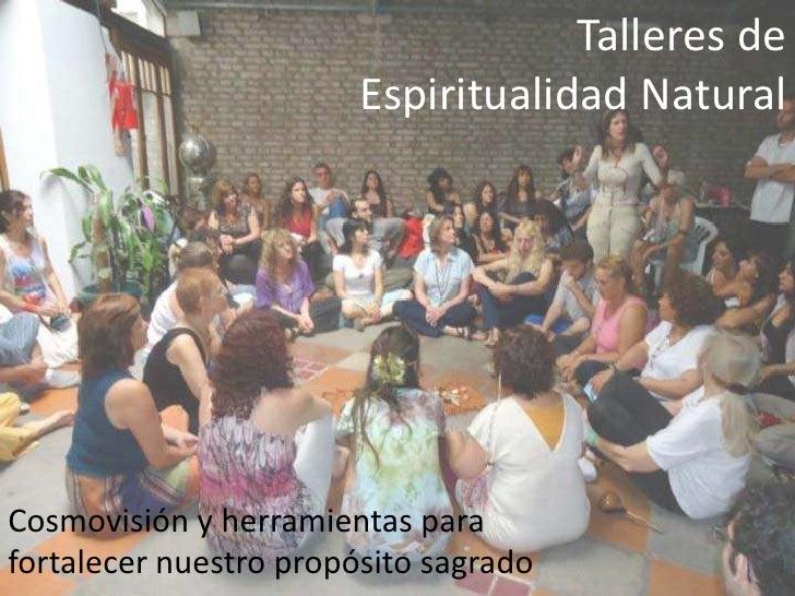 Talleres de                        Espiritualidad NaturalCosmovisión y herramientas parafortalecer nuestro propósito sagrado