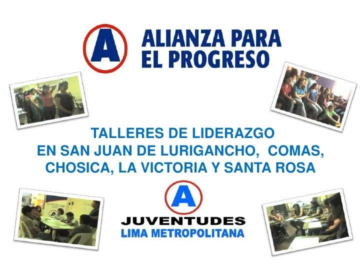 TALLERES DE LIDERAZGO  EN SAN JUAN DE LURIGANCHO,  COMAS, CHOSICA, LA VICTORIA Y SANTA ROSA<br />Febrero- 2010<br />