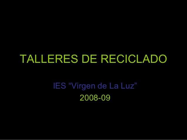 """TALLERES DE RECICLADO IES """"Virgen de La Luz"""" 2008-09"""