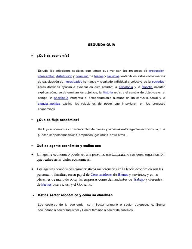 SEGUNDA GUIA • ¿Qué es economía? Estudia las relaciones sociales que tienen que ver con los procesos de producción, interc...