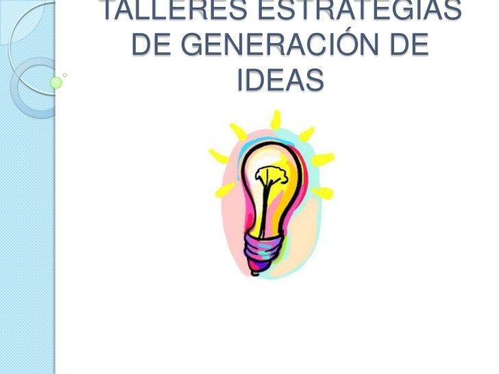TALLERES ESTRATEGIAS DE GENERACIÓN DE IDEAS<br />