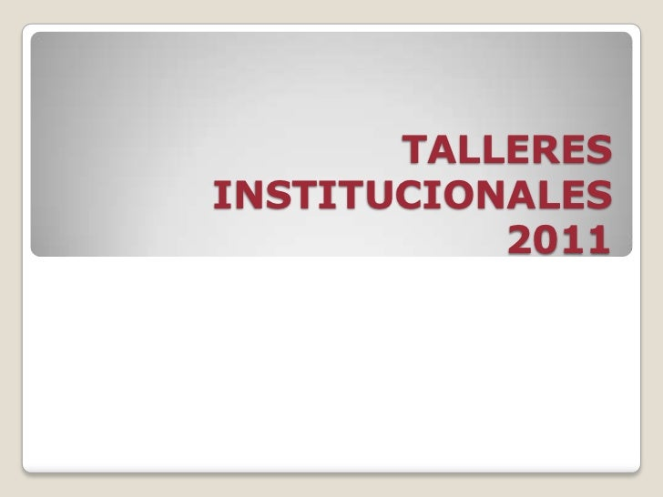 TALLERES INSTITUCIONALES 2011<br />