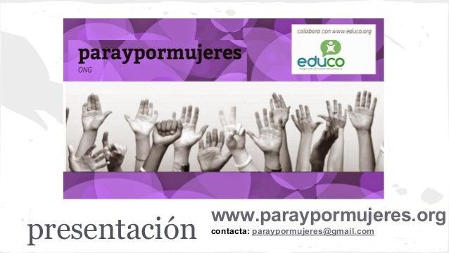 presentación www.paraypormujeres.org contacta: paraypormujeres@gmail.com
