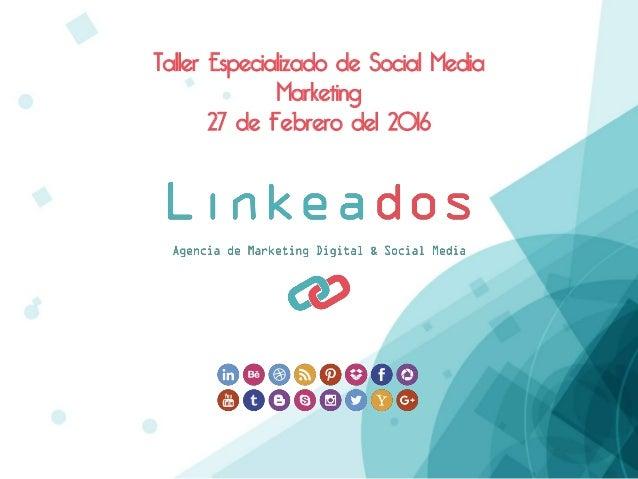 Taller Especializado de Social Media Marketing 27 de Febrero del 2016