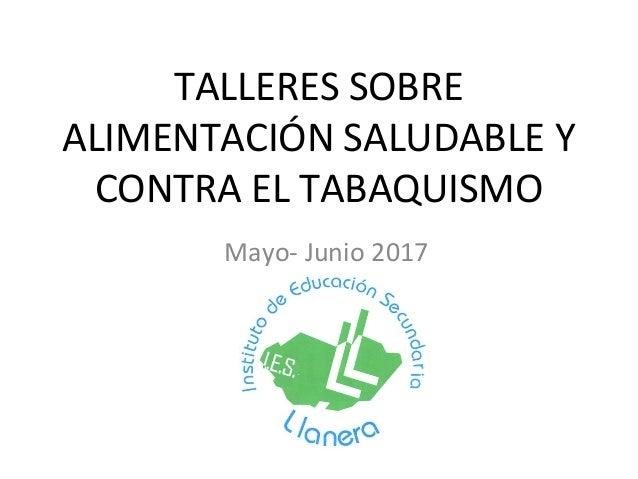 TALLERES SOBRE ALIMENTACIÓN SALUDABLE Y CONTRA EL TABAQUISMO Mayo- Junio 2017