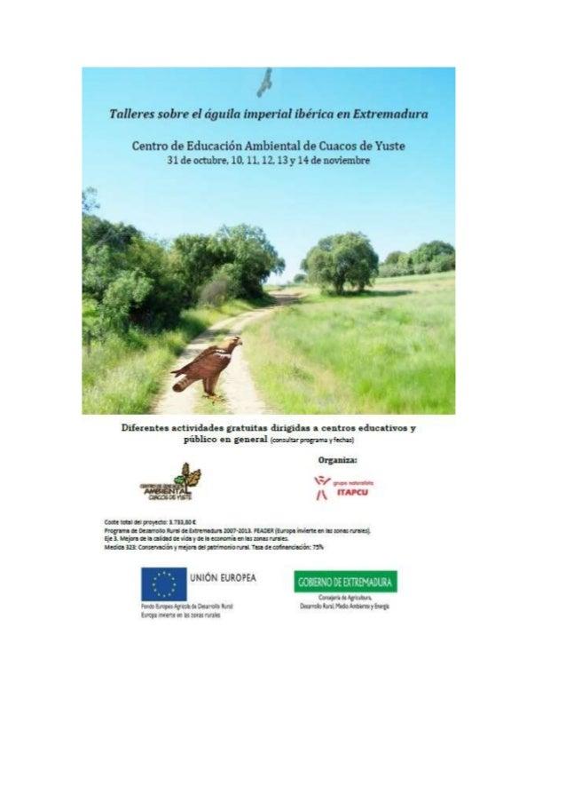 Talleres sobre el águila imperial ibérica en Extremadura  Centro de Educación Ambiental de Cuacos de Yuste 31 de octubre, ...