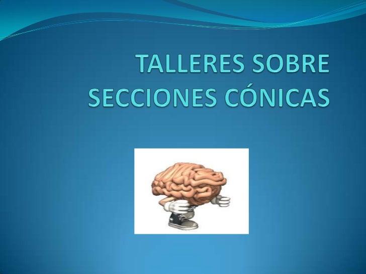 TALLERES SOBRE SECCIONES CÓNICAS<br />