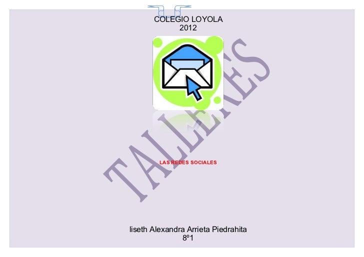 COLEGIO LOYOLA         65            2012        LAS REDES SOCIALESliseth Alexandra Arrieta Piedrahita               8º1