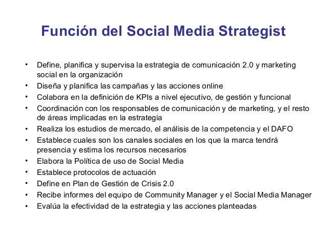 Función del Social Media Analyst•   Define y supervisa el Marco de analítica social•   Monitoriza las métricas•   Recopila...