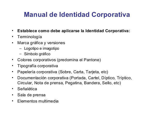 Manual de Identidad Corporativa• Establece como debe aplicarse la Identidad Corporativa:• Terminología• Marca gráfica y ve...