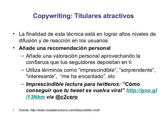 Tipo de Contenidos• En función del canal social   – Entradas de blogs   – Tweet   – Publicación en Facebook• Texto   – For...