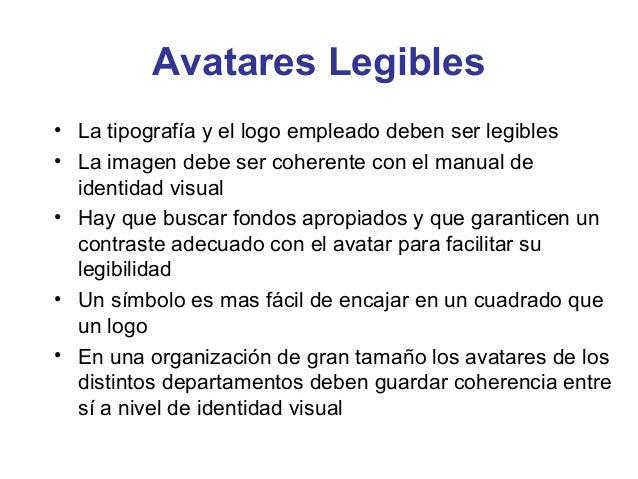 Avatares Legibles• La tipografía y el logo empleado deben ser legibles• La imagen debe ser coherente con el manual de  ide...