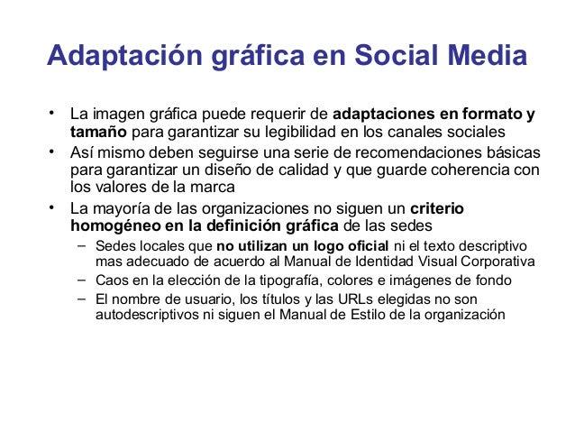 Adaptación gráfica en Social Media•   La imagen gráfica puede requerir de adaptaciones en formato y    tamaño para garanti...