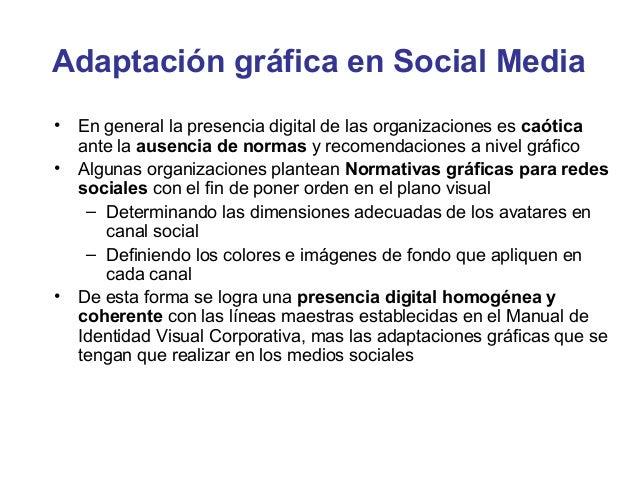 Adaptación gráfica en Social Media•   En general la presencia digital de las organizaciones es caótica    ante la ausencia...