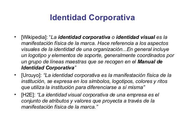 "Identidad Corporativa•   [Wikipedia]: ""Laidentidad corporativaoidentidad visualesla    manifestaciónfísicadelama..."