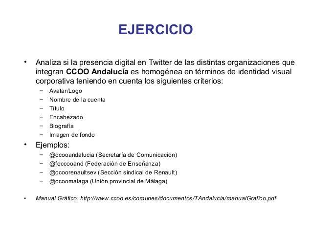 EJERCICIO•   Analiza si la presencia digital en Twitter de las distintas organizaciones que    integran CCOO Andalucía es ...