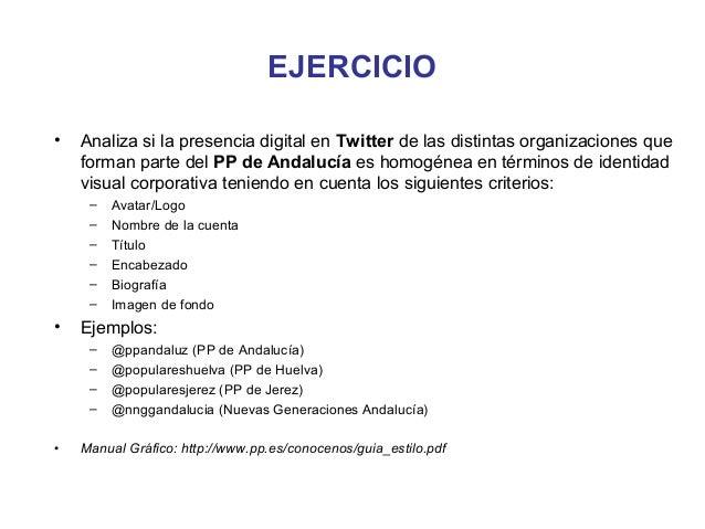 EJERCICIO•   Analiza si la presencia digital en Twitter de las distintas organizaciones que    forman parte del PP de Anda...