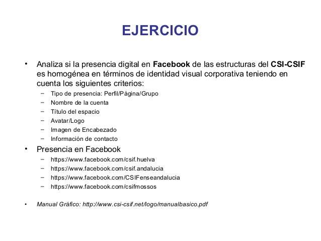 EJERCICIO•   Analiza si la presencia digital en Facebook de las estructuras del CSI-CSIF    es homogénea en términos de id...