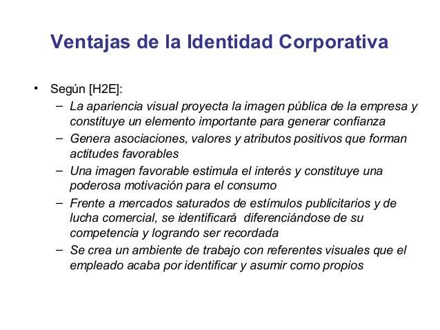 Ventajas de la Identidad Corporativa•   Según [H2E]:     – Laaparienciavisualproyectalaimagenpúblicadelaempresay...