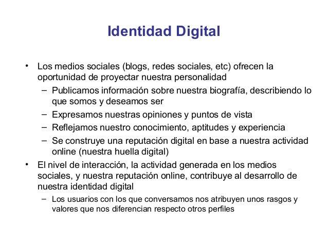 Identidad Digital•   Los medios sociales (blogs, redes sociales, etc) ofrecen la    oportunidad de proyectar nuestra perso...