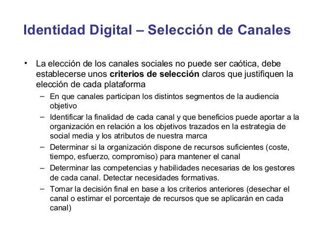 Identidad Digital – Selección de Canales•   La elección de los canales sociales no puede ser caótica, debe    establecerse...
