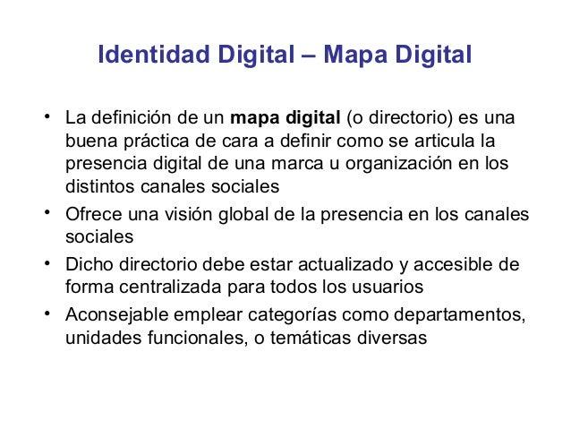 Identidad Digital – Mapa Digital• La definición de un mapa digital (o directorio) es una  buena práctica de cara a definir...