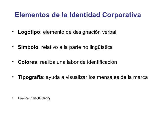 Elementos de la Identidad Corporativa• Logotipo: elemento de designación verbal• Símbolo: relativo a la parte no lingüísti...
