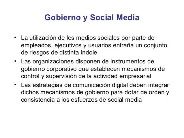 Gobierno y Social Media• La utilización de los medios sociales por parte de  empleados, ejecutivos y usuarios entraña un c...