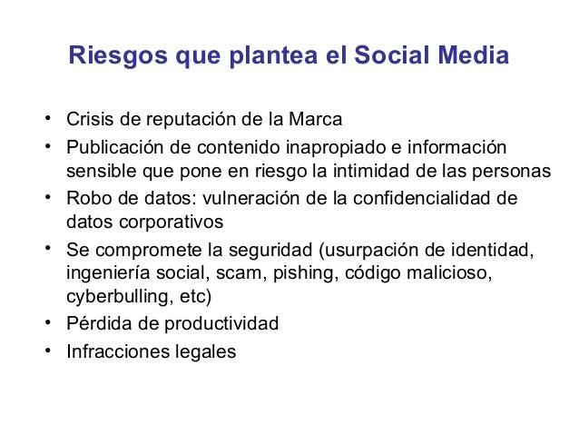 Riesgos que plantea el Social Media• Crisis de reputación de la Marca• Publicación de contenido inapropiado e información ...