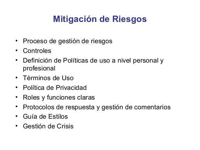 Mitigación de Riesgos• Proceso de gestión de riesgos• Controles• Definición de Políticas de uso a nivel personal y  profes...