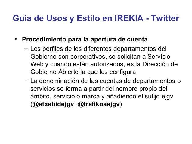 Guía de Usos y Estilo en IREKIA - Twitter• Estructura de un Tuit   – Los tuits se componen de un texto (a modo de titular)...