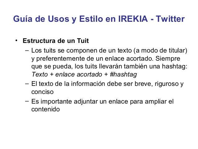 Guía de Usos y Estilo en IREKIA - Twitter• Contenidos:   – Para mantener la red social de Twitter, tienen que     publicar...