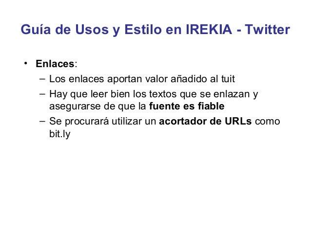 Guía de Usos y Estilo en IREKIA - Twitter•   Gestión de Respuestas     – Es importante responder lo antes posible a las me...
