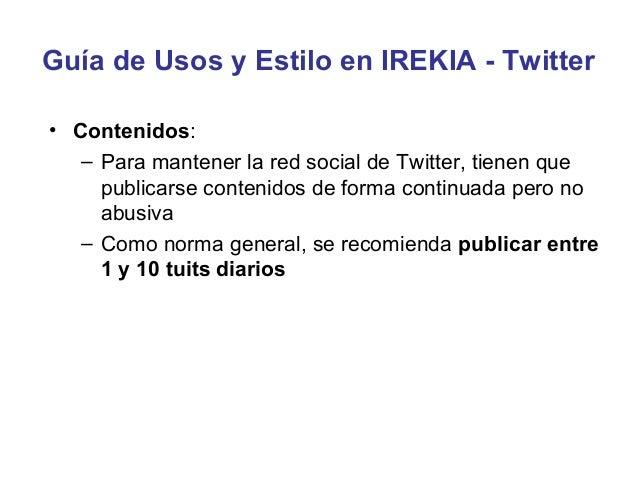 Guía de Usos y Estilo en IREKIA - Twitter• Criterios para seguir usuarios   – Se aconseja evitar a los seguidores con un a...