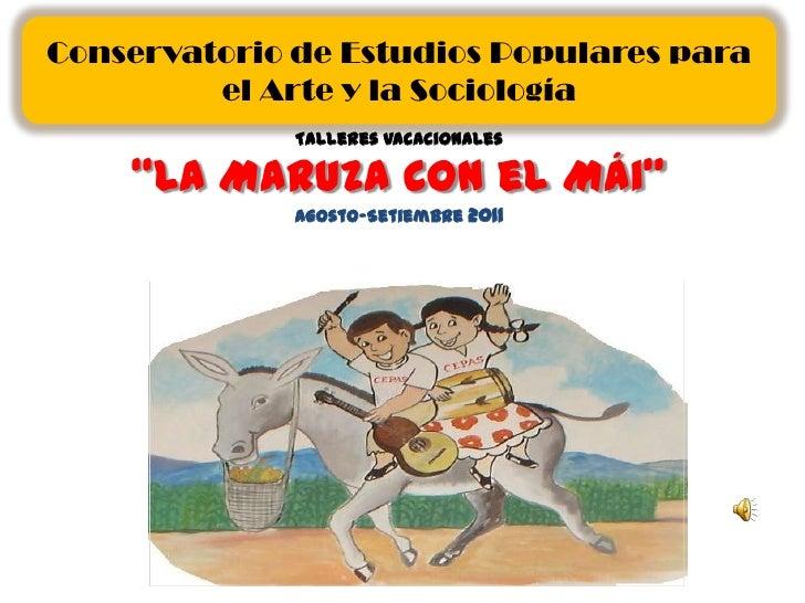 """Conservatorio de Estudios Populares para el Arte y la Sociología<br />Talleres Vacacionales""""La Maruza con el Mái""""Agosto-Se..."""