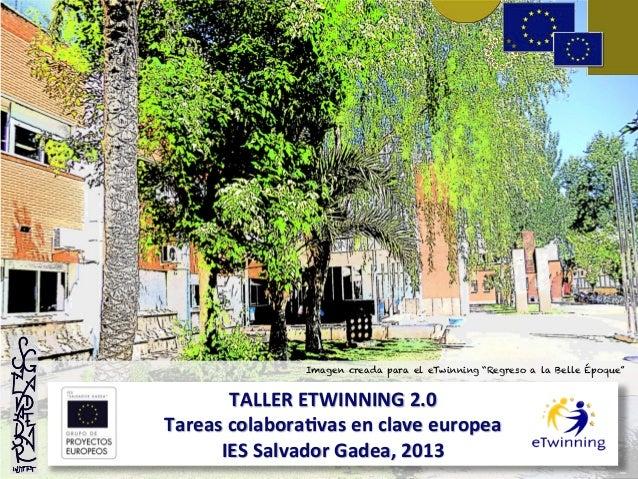 TALLER  ETWINNING  2.0     Tareas  colabora6vas  en  clave  europea   IES  Salvador  Gadea,  2013...