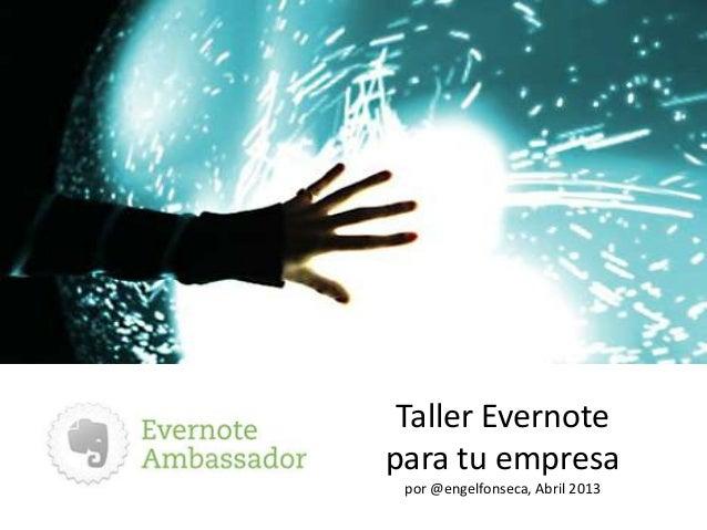 Taller Evernotepara tu empresa por @engelfonseca, Abril 2013