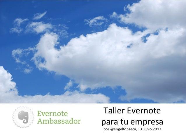 Taller Evernote para tu empresa por @engelfonseca, 13 Junio 2013