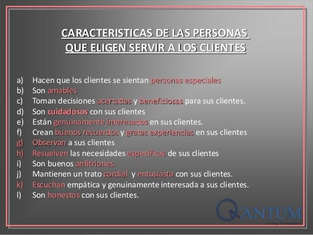 a) Hacen que los clientes se sientan personas especiales b) Son amables c) Toman decisiones acertadas y beneficiosas para ...