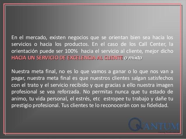 En el mercado, existen negocios que se orientan bien sea hacia los servicios o hacia los productos. En el caso de los Call...