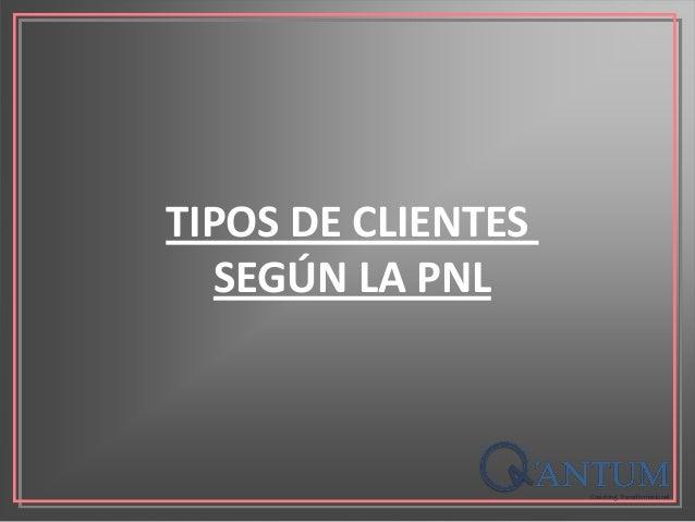 TIPOS DE CLIENTES SEGÚN LA PNL